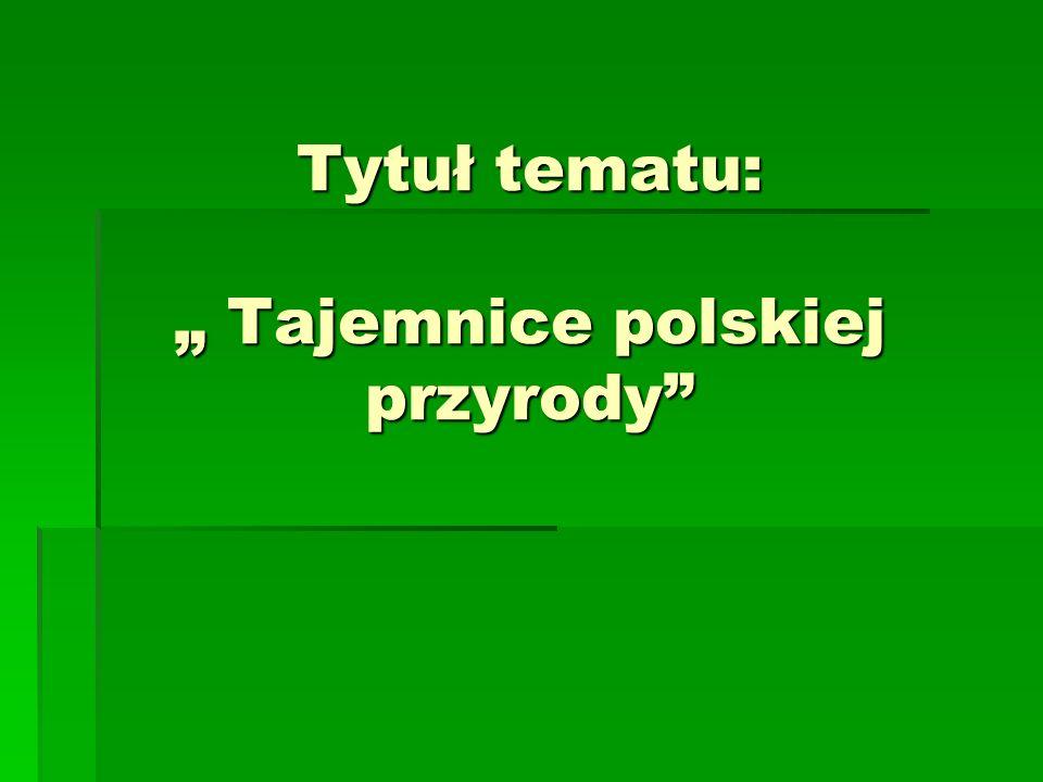 Tytuł tematu: Tajemnice polskiej przyrody