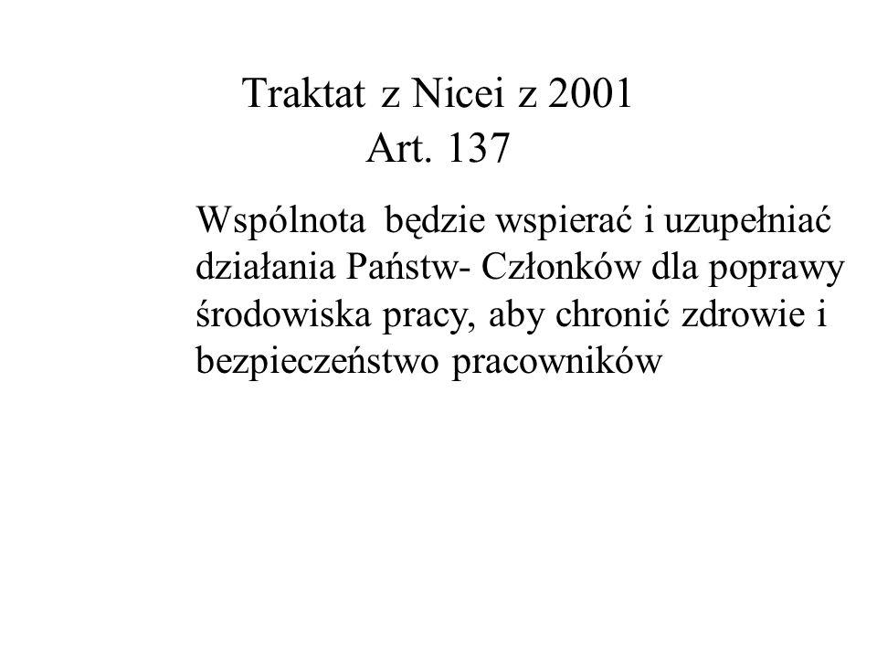 Traktat z Amsterdamu z 1997 Art. 152 wysoki poziom ochrony zdrowia będzie zapewniony w formułowaniu i wdrażaniu wszystkich obszarów polityki Wspólnoty