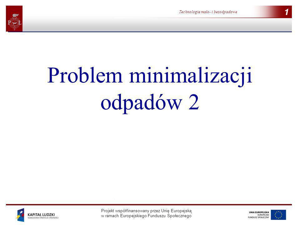 Projekt współfinansowany przez Unię Europejską w ramach Europejskiego Funduszu Społecznego 1 Technologie mało- i bezodpadowe 1 Problem minimalizacji o