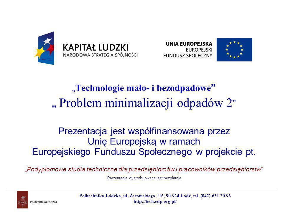 Technologie mało- i bezodpadowe Problem minimalizacji odpadów 2 Prezentacja jest współfinansowana przez Unię Europejską w ramach Europejskiego Fundusz