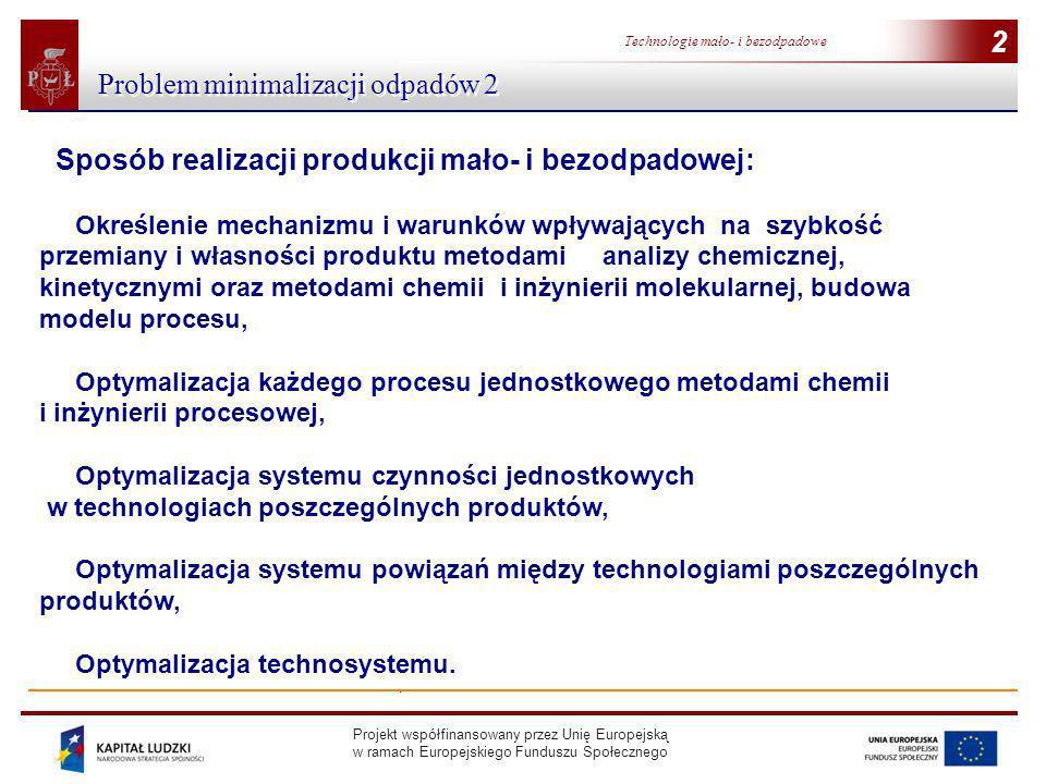 Projekt współfinansowany przez Unię Europejską w ramach Europejskiego Funduszu Społecznego 2 Technologie mało- i bezodpadowe 2 Problem minimalizacji o