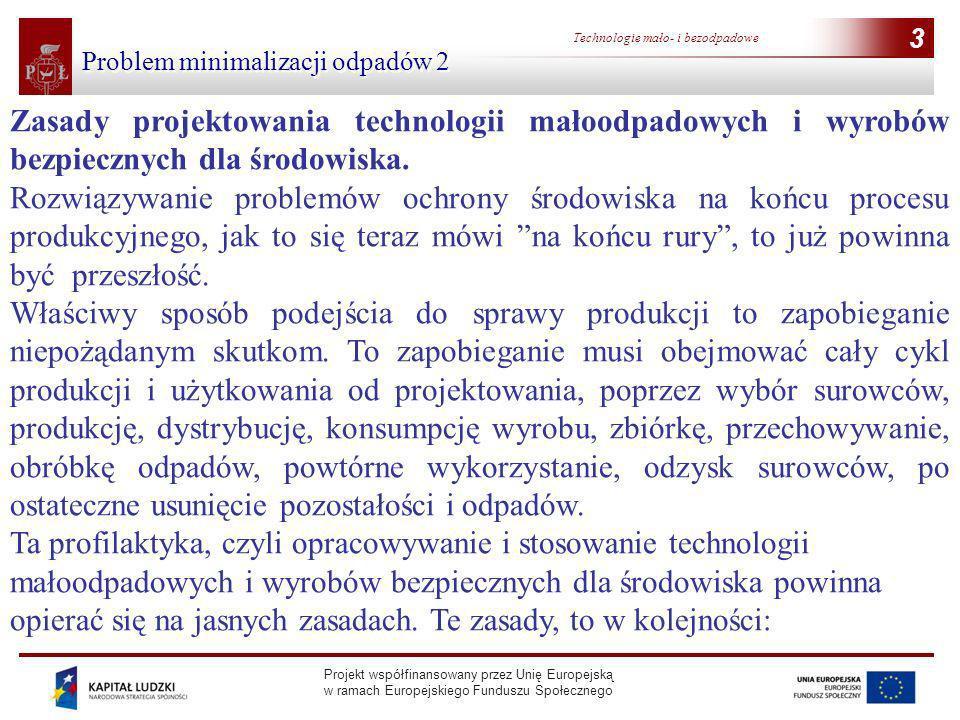 Projekt współfinansowany przez Unię Europejską w ramach Europejskiego Funduszu Społecznego 3 Technologie mało- i bezodpadowe 3 Problem minimalizacji o