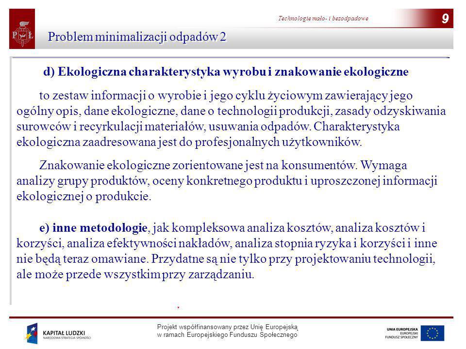 Projekt współfinansowany przez Unię Europejską w ramach Europejskiego Funduszu Społecznego 9 Technologie mało- i bezodpadowe 9 Problem minimalizacji o