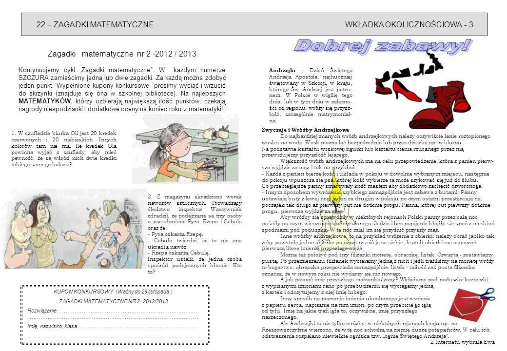 WKŁADKA OKOLICZNOŚCIOWA - 322 – ZAGADKI MATEMATYCZNE Zagadki matematyczne nr 2 -2012 / 2013 Kontynuujemy cykl Zagadki matematyczne. W każdym numerze S