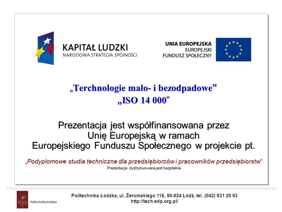 Projekt współfinansowany przez Unię Europejską w ramach Europejskiego Funduszu Społecznego Terchnologie mało- i bezodpadowe ISO 14 000 Prezentacja jest współfinansowana przez Unię Europejską w ramach Europejskiego Funduszu Społecznego w projekcie pt.