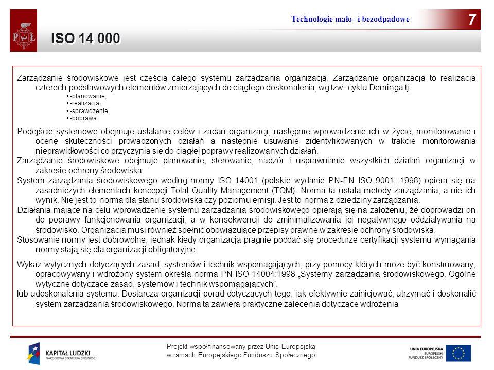 Projekt współfinansowany przez Unię Europejską w ramach Europejskiego Funduszu Społecznego Technologie mało- i bezodpadowe 7 Zarządzanie środowiskowe
