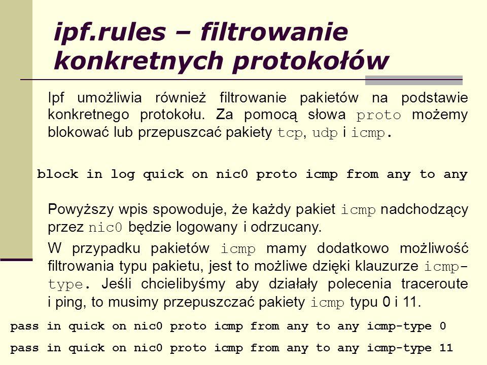 ipf.rules – filtrowanie konkretnych protokołów Ipf umożliwia również filtrowanie pakietów na podstawie konkretnego protokołu. Za pomocą słowa proto mo