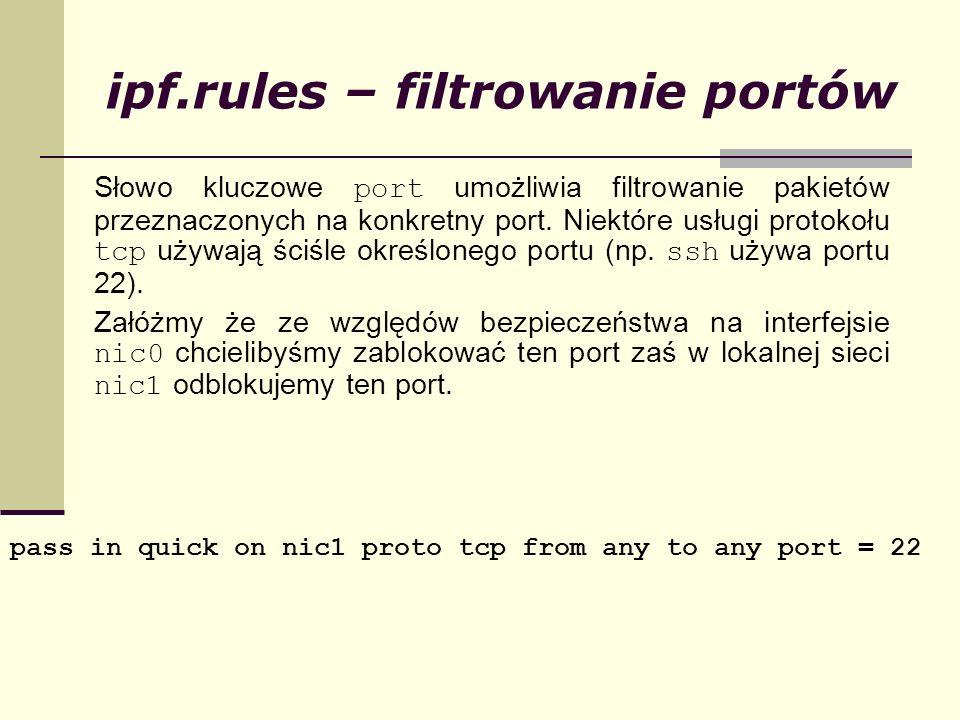 ipf.rules – filtrowanie portów Słowo kluczowe port umożliwia filtrowanie pakietów przeznaczonych na konkretny port. Niektóre usługi protokołu tcp używ