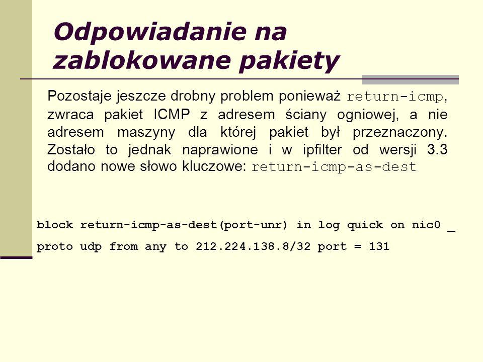 Odpowiadanie na zablokowane pakiety Pozostaje jeszcze drobny problem ponieważ return-icmp, zwraca pakiet ICMP z adresem ściany ogniowej, a nie adresem