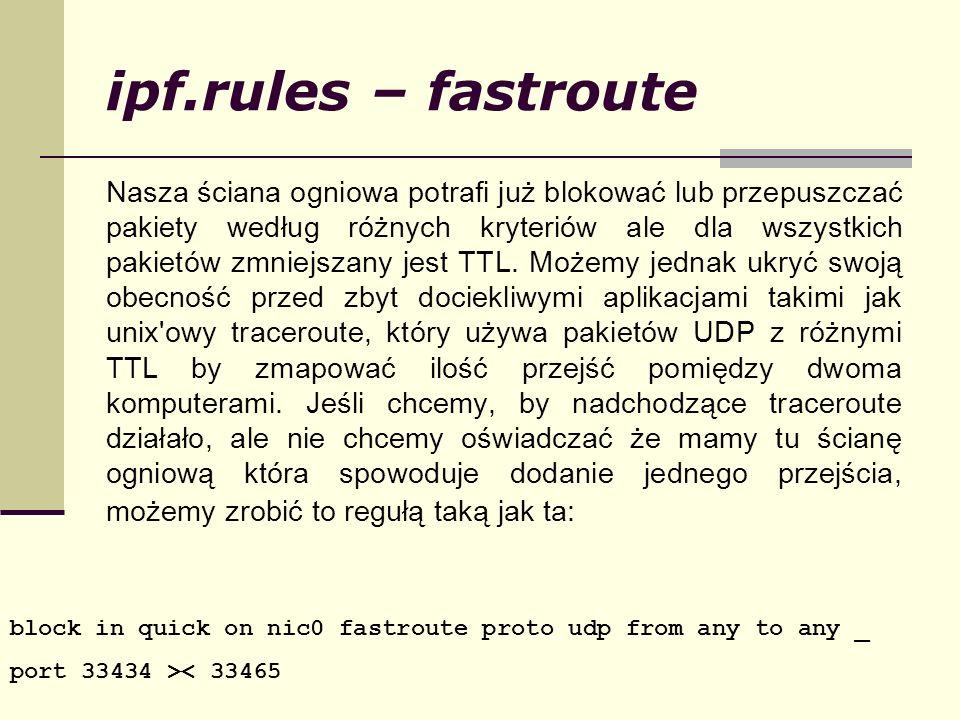 ipf.rules – fastroute Nasza ściana ogniowa potrafi już blokować lub przepuszczać pakiety według różnych kryteriów ale dla wszystkich pakietów zmniejsz