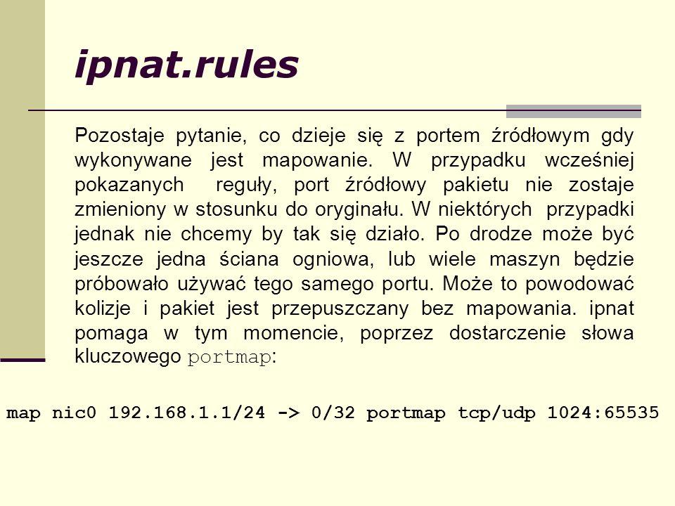 ipnat.rules Pozostaje pytanie, co dzieje się z portem źródłowym gdy wykonywane jest mapowanie. W przypadku wcześniej pokazanych reguły, port źródłowy