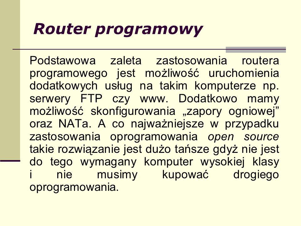 Router programowy Podstawowa zaleta zastosowania routera programowego jest możliwość uruchomienia dodatkowych usług na takim komputerze np. serwery FT