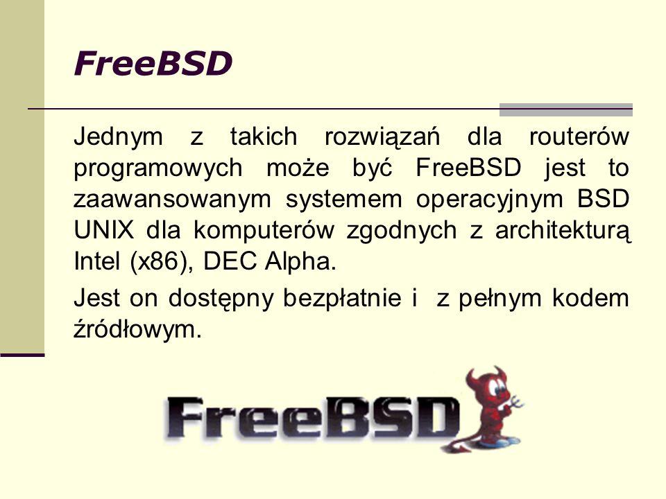 FreeBSD Jednym z takich rozwiązań dla routerów programowych może być FreeBSD jest to zaawansowanym systemem operacyjnym BSD UNIX dla komputerów zgodny