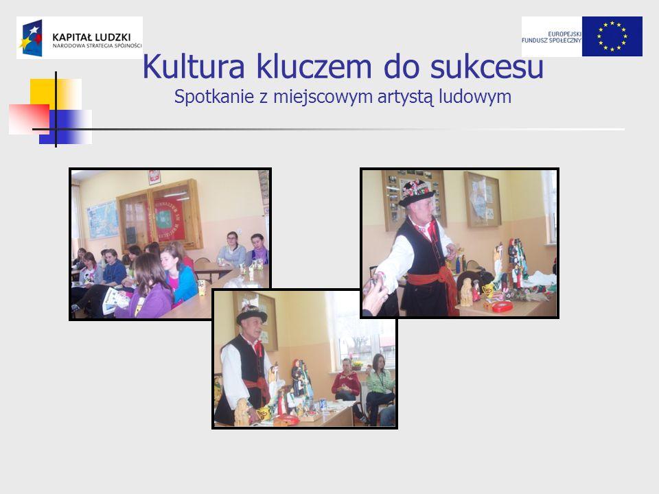 Kultura kluczem do sukcesu Spotkanie z miejscowym artystą ludowym