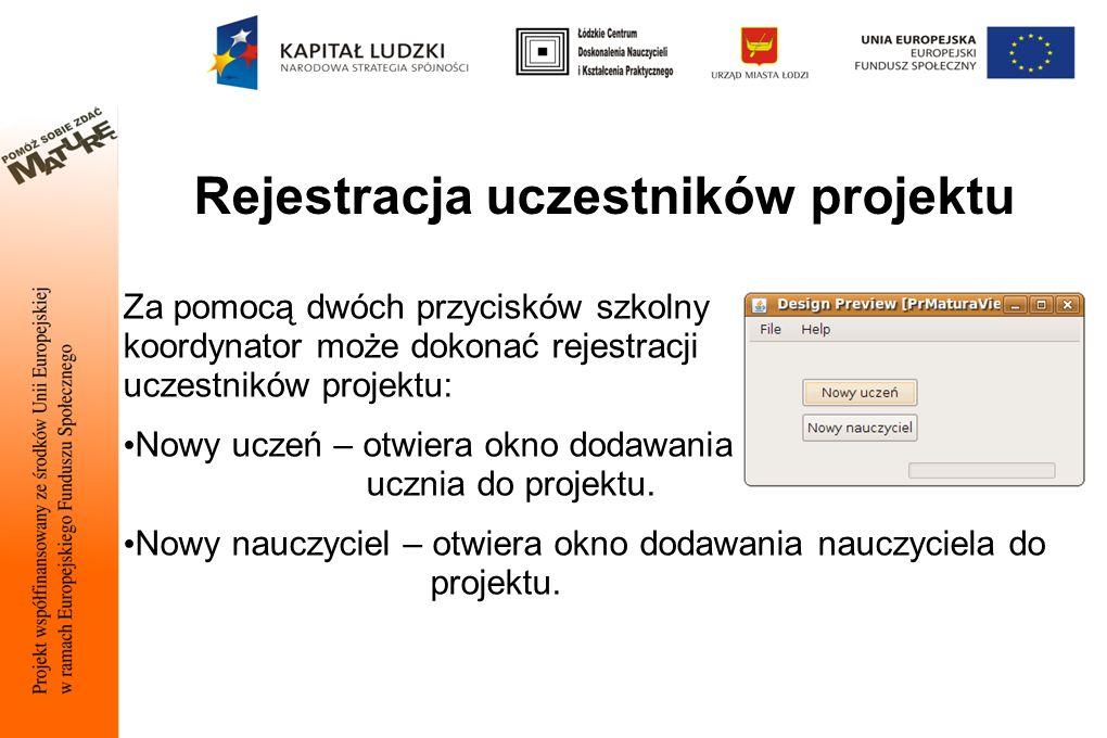 Rejestracja uczestników projektu Za pomocą dwóch przycisków szkolny koordynator może dokonać rejestracji uczestników projektu: Nowy uczeń – otwiera okno dodawania ucznia do projektu.