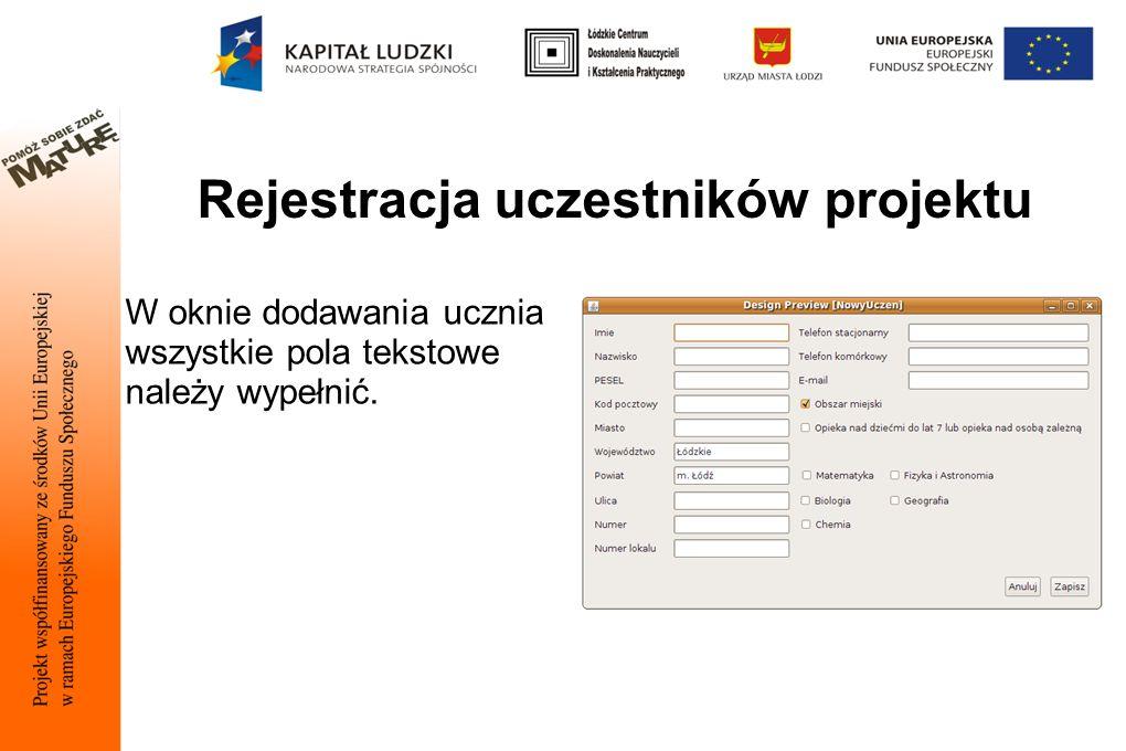 Rejestracja uczestników projektu W oknie dodawania ucznia wszystkie pola tekstowe należy wypełnić.