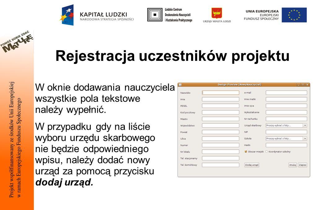 Rejestracja uczestników projektu W oknie dodawania nauczyciela wszystkie pola tekstowe należy wypełnić.