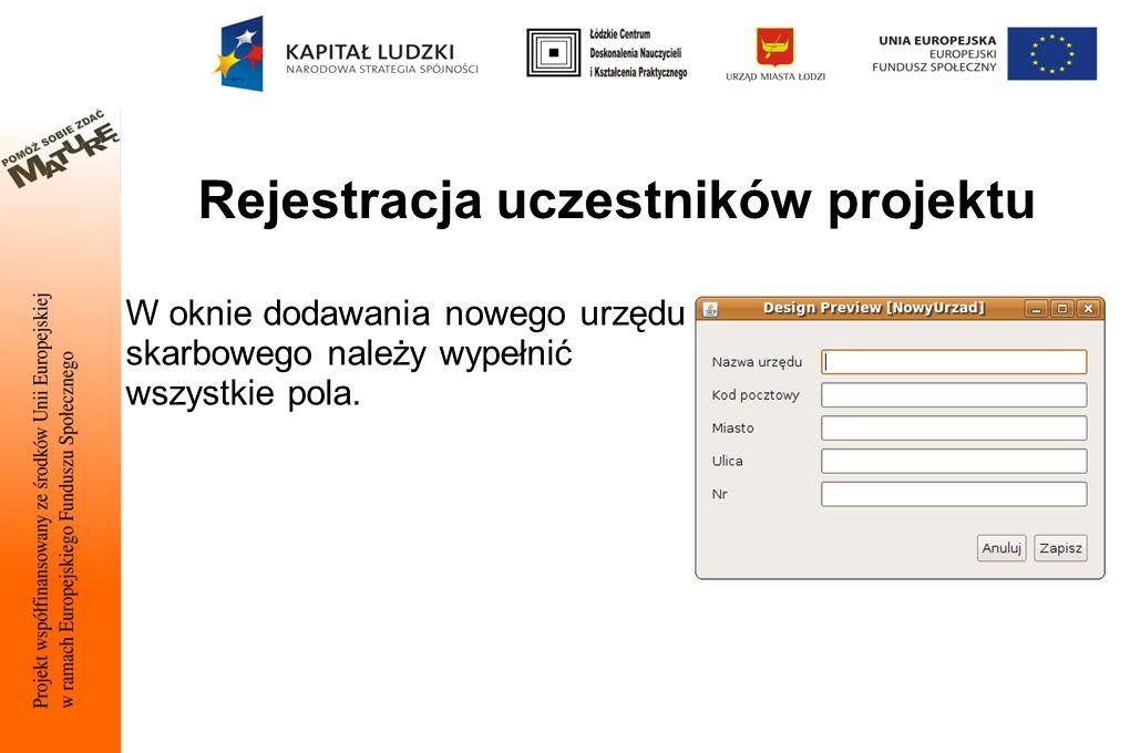 Rejestracja uczestników projektu W oknie dodawania nowego urzędu skarbowego należy wypełnić wszystkie pola.