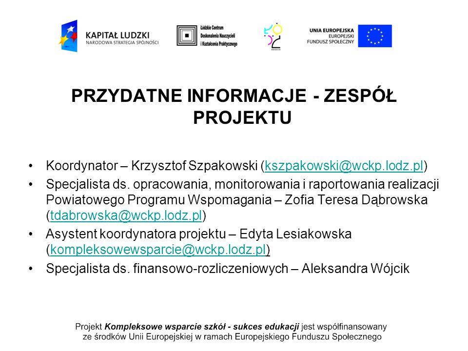 PRZYDATNE INFORMACJE - ZESPÓŁ PROJEKTU Koordynator – Krzysztof Szpakowski (kszpakowski@wckp.lodz.pl)kszpakowski@wckp.lodz.pl Specjalista ds. opracowan