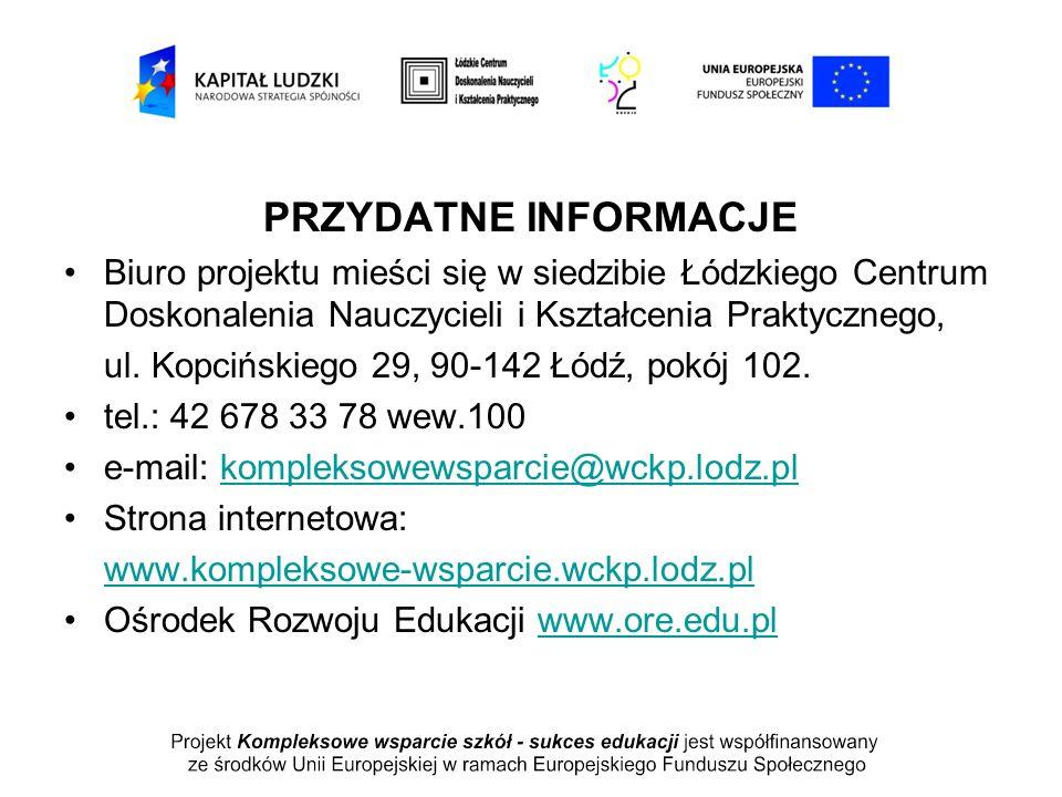 PRZYDATNE INFORMACJE Biuro projektu mieści się w siedzibie Łódzkiego Centrum Doskonalenia Nauczycieli i Kształcenia Praktycznego, ul. Kopcińskiego 29,