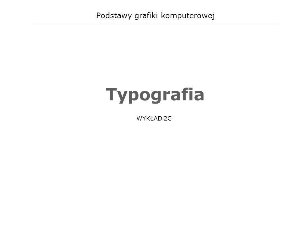 Podstawy grafiki komputerowej Typografia WYKŁAD 2C