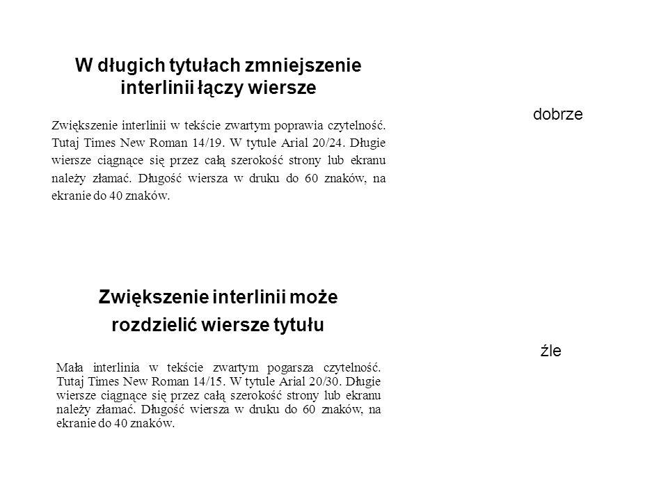 W długich tytułach zmniejszenie interlinii łączy wiersze Zwiększenie interlinii w tekście zwartym poprawia czytelność. Tutaj Times New Roman 14/19. W