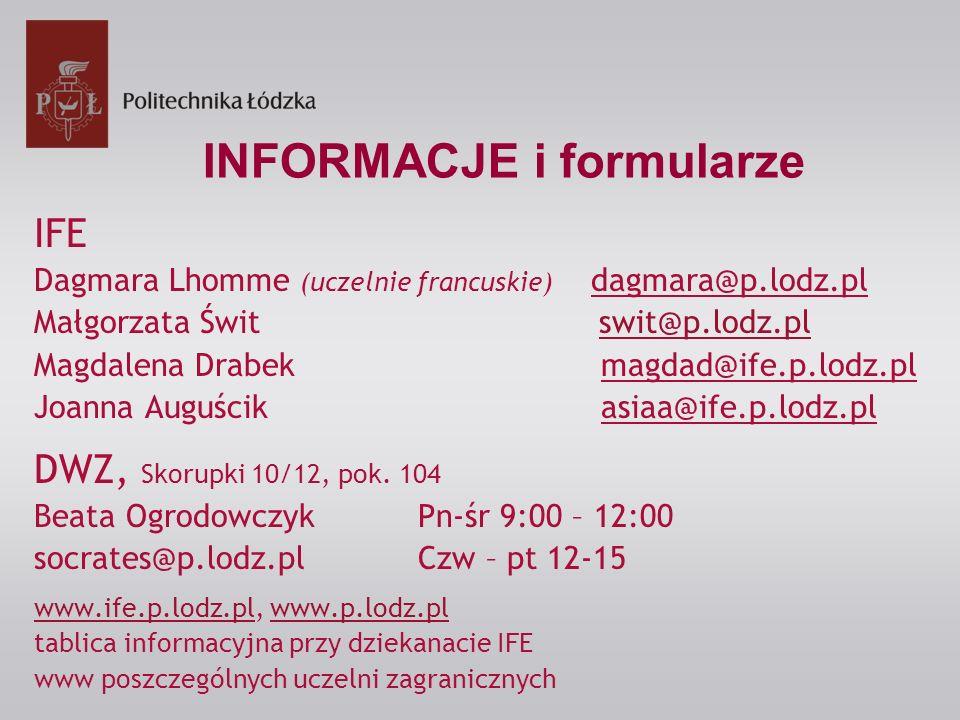 INFORMACJE i formularze IFE Dagmara Lhomme (uczelnie francuskie) dagmara@p.lodz.pl Małgorzata Świt swit@p.lodz.plswit@p.lodz.pl Magdalena Drabek magda