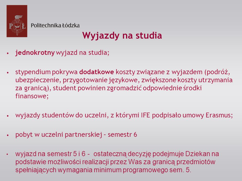 Wyjazdy na studia jednokrotny wyjazd na studia; stypendium pokrywa dodatkowe koszty związane z wyjazdem (podróż, ubezpieczenie, przygotowanie językowe