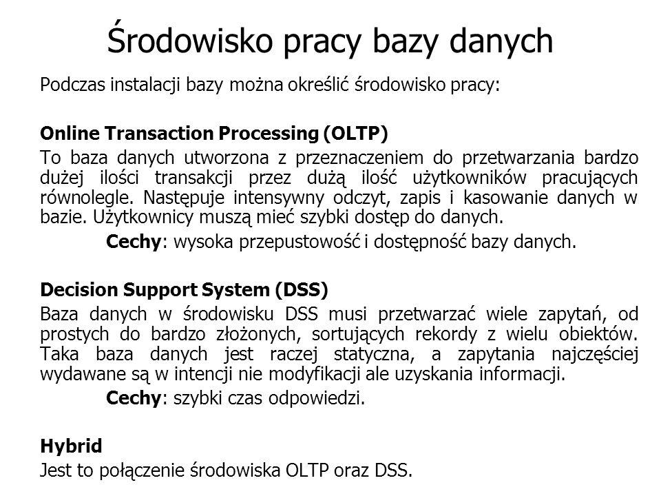 Środowisko pracy bazy danych Podczas instalacji bazy można określić środowisko pracy: Online Transaction Processing (OLTP) To baza danych utworzona z