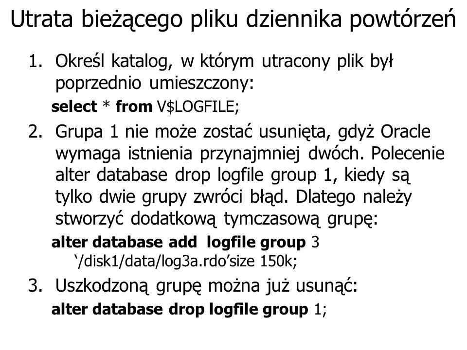 Utrata bieżącego pliku dziennika powtórzeń 1.Określ katalog, w którym utracony plik był poprzednio umieszczony: select * from V$LOGFILE; 2.Grupa 1 nie może zostać usunięta, gdyż Oracle wymaga istnienia przynajmniej dwóch.