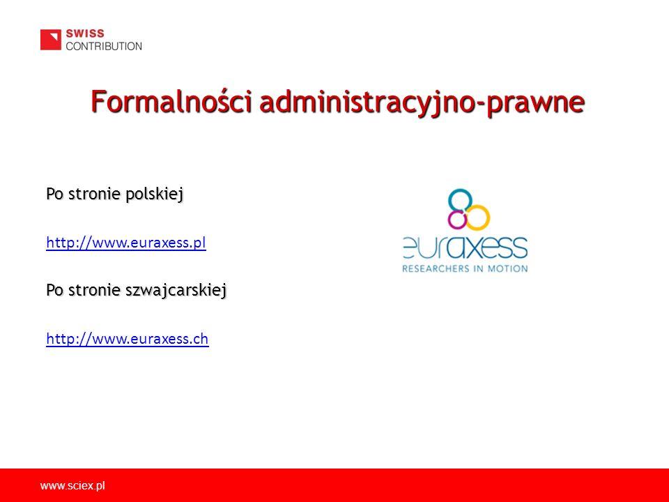 www.sciex.pl Po stronie polskiej http://www.euraxess.pl Po stronie szwajcarskiej http://www.euraxess.ch Formalności administracyjno-prawne