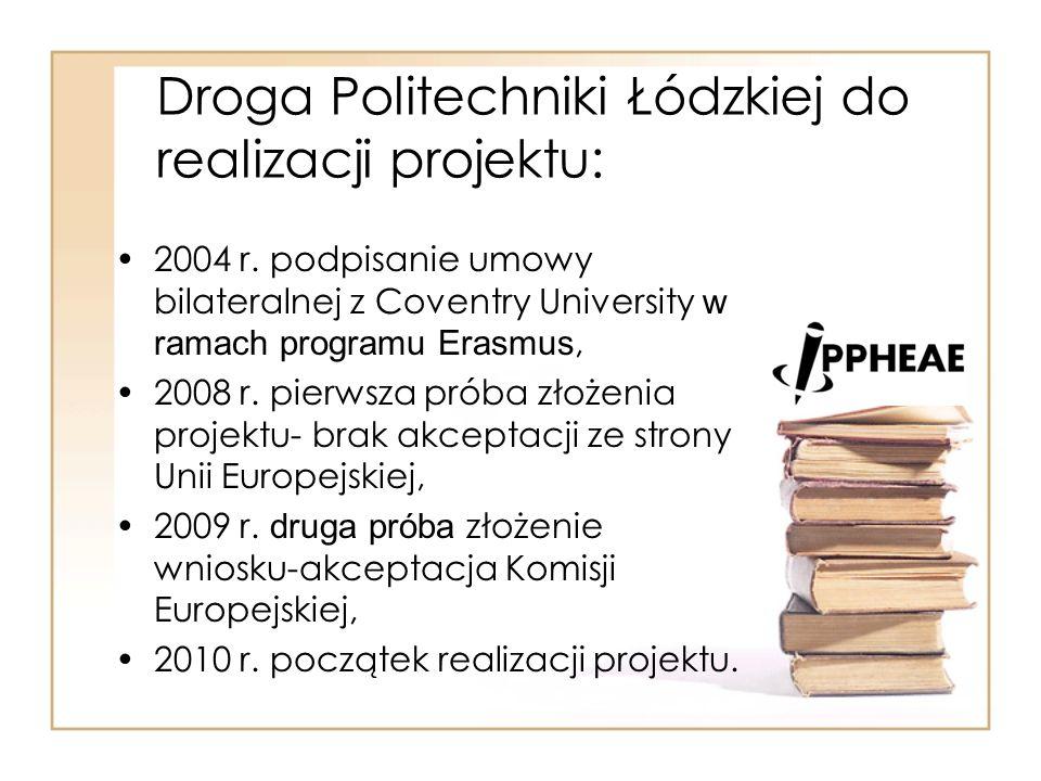 Droga Politechniki Łódzkiej do realizacji projektu: 2004 r. podpisanie umowy bilateralnej z Coventry University w ramach programu Erasmus, 2008 r. pie