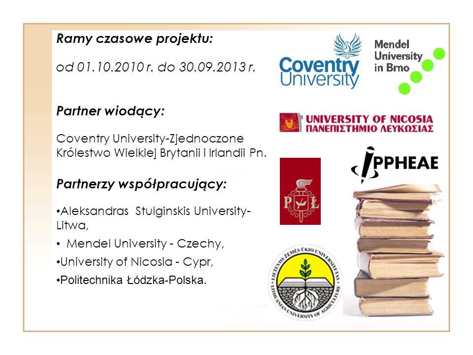 Ramy czasowe projektu: od 01.10.2010 r. do 30.09.2013 r. Partner wiodący: Coventry University-Zjednoczone Królestwo Wielkiej Brytanii i Irlandii Pn. P