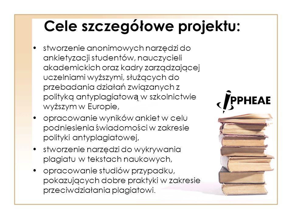 Cele szczegółowe projektu: stworzenie anonimowych narzędzi do ankietyzacji studentów, nauczycieli akademickich oraz kadry zarządzającej uczelniami wyższymi, służących do przebadania działań związanych z polityką antyplagiatow ą w szkolnictwie wyższym w Europie, opracowanie wyników ankiet w celu podniesienia świadomości w zakresie polityki antyplagiatowej, stworzenie narzędzi do wykrywania plagiatu w tekstach naukowych, opracowanie studiów przypadku, pokazujących dobre praktyki w zakresie przeciwdziałania plagiatowi.