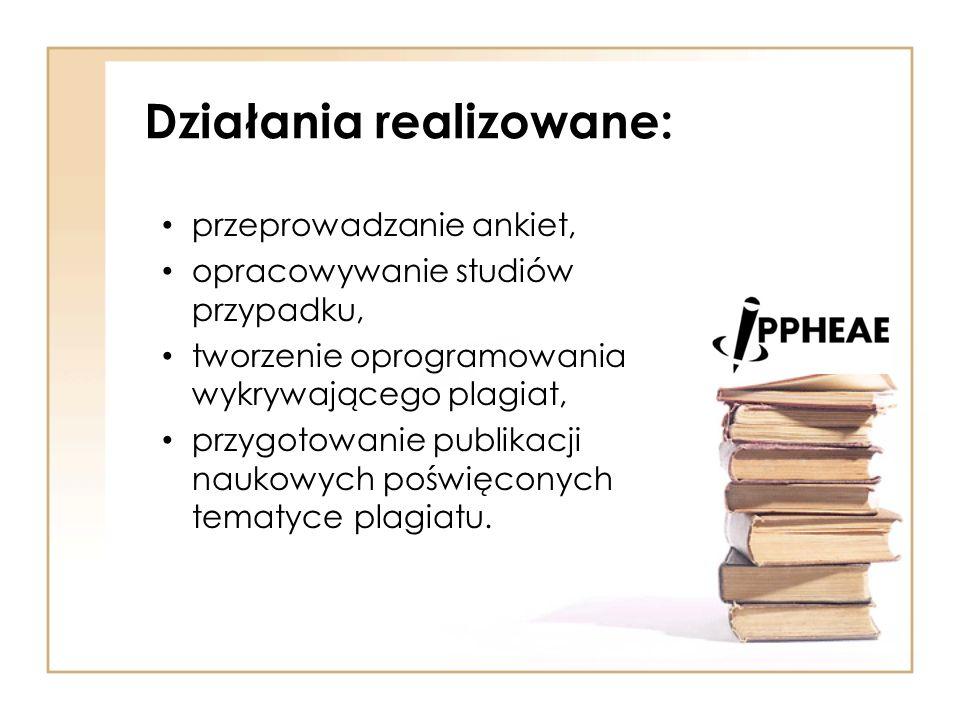 Działania realizowane: przeprowadzanie ankiet, opracowywanie studiów przypadku, tworzenie oprogramowania wykrywającego plagiat, przygotowanie publikac