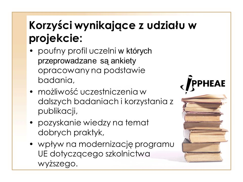 Korzyści wynikające z udziału w projekcie: poufny profil uczelni w których przeprowadzane są ankiety opracowany na podstawie badania, możliwość uczest