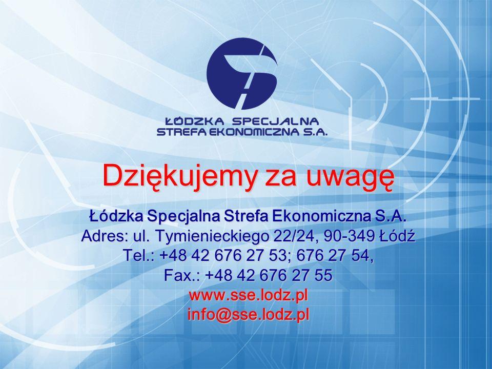Dziękujemy za uwagę Łódzka Specjalna Strefa Ekonomiczna S.A. Adres: ul. Tymienieckiego 22/24, 90-349 Łódź Tel.: +48 42 676 27 53; 676 27 54, Fax.: +48