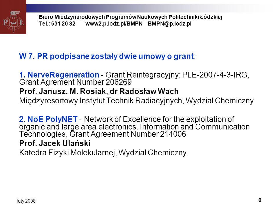 7 luty 2008 Biuro Międzynarodowych Programów Naukowych Politechniki Łódzkiej Tel.: 631 20 82www2.p.lodz.pl/BMPNBMPN@p.lodz.pl W trakcie podpisywania są kolejne dwie: 3.