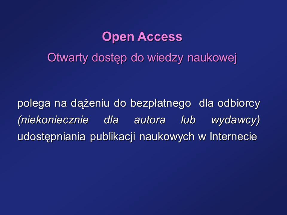 Open Access Otwarty dostęp do wiedzy naukowej polega na dążeniu do bezpłatnego dla odbiorcy (niekoniecznie dla autora lub wydawcy) udostępniania publi