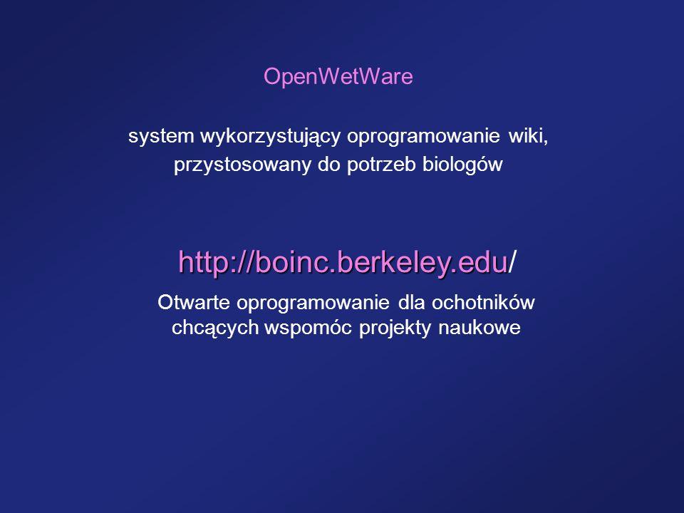 http://boinc.berkeley.edu http://boinc.berkeley.edu/ Otwarte oprogramowanie dla ochotników chcących wspomóc projekty naukowe OpenWetWare system wykorz