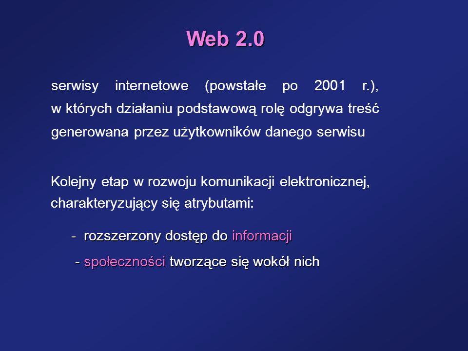 Web 2.0 Kolejny etap w rozwoju komunikacji elektronicznej, charakteryzujący się atrybutami: serwisy internetowe (powstałe po 2001 r.), w których dział