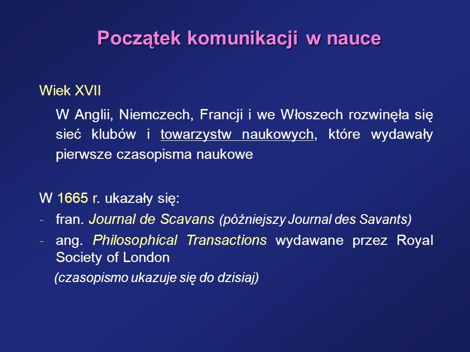 Początek komunikacji w nauce Wiek XVII W Anglii, Niemczech, Francji i we Włoszech rozwinęła się sieć klubów i towarzystw naukowych, które wydawały pie