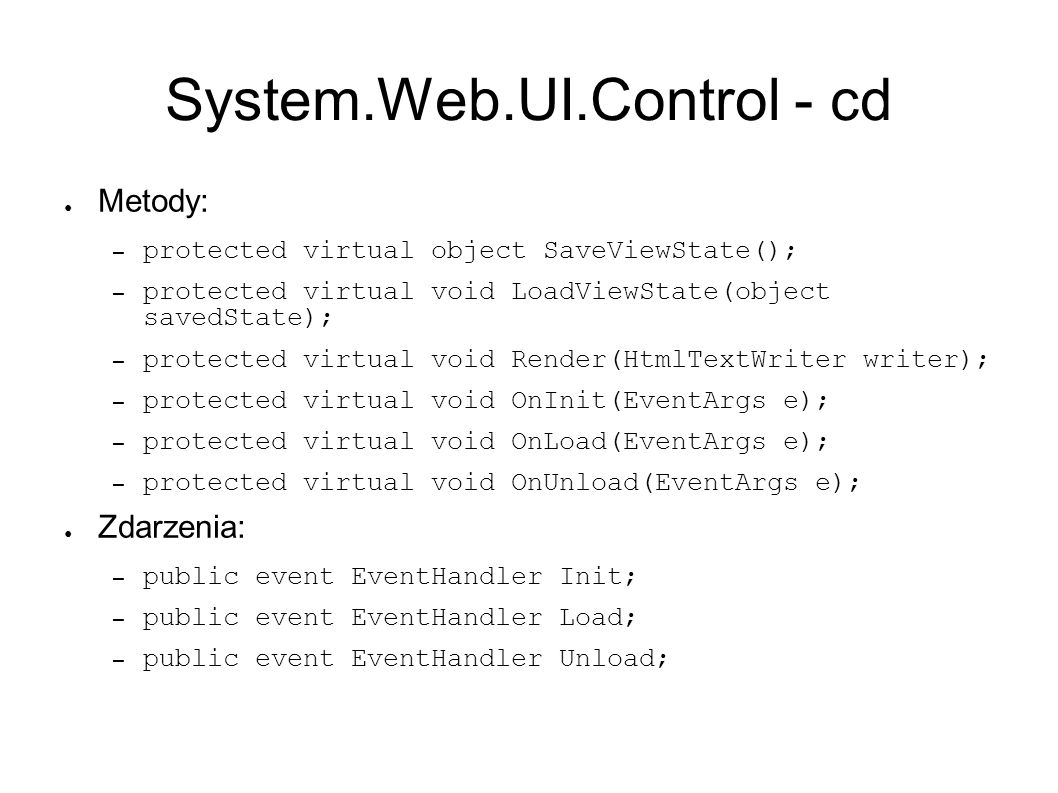 System.Web.UI.Control - cd Metody: – protected virtual object SaveViewState(); – protected virtual void LoadViewState(object savedState); – protected