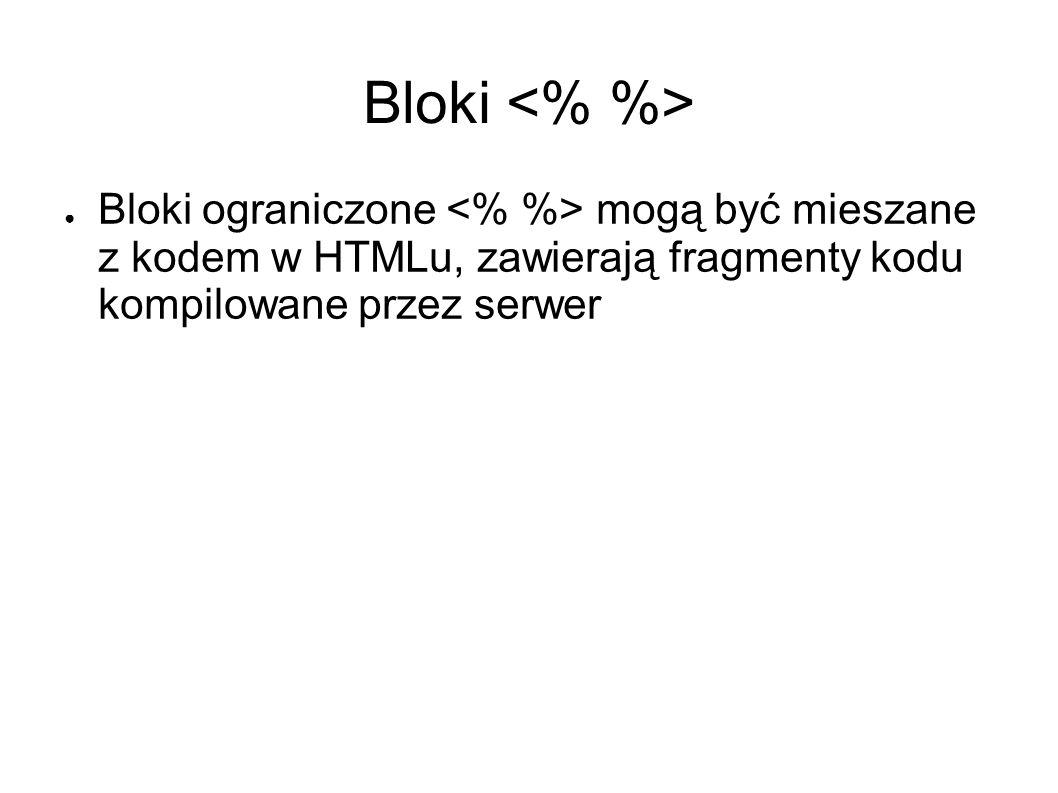 Bloki Bloki ograniczone mogą być mieszane z kodem w HTMLu, zawierają fragmenty kodu kompilowane przez serwer