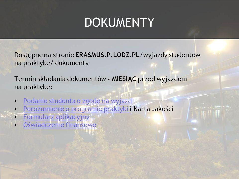 DOKUMENTY Dostępne na stronie ERASMUS.P.LODZ.PL/wyjazdy studentów na praktykę/ dokumenty Termin składania dokumentów - MIESIĄC przed wyjazdem na prakt