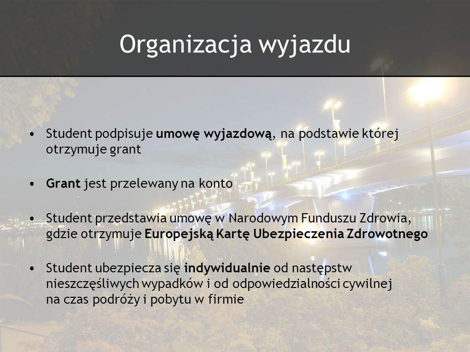 Organizacja wyjazdu Student podpisuje umowę wyjazdową, na podstawie której otrzymuje grant Grant jest przelewany na konto Student przedstawia umowę w