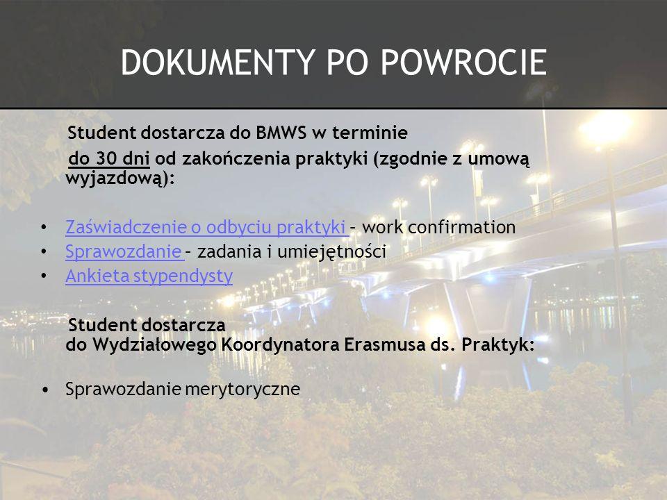 DOKUMENTY PO POWROCIE Student dostarcza do BMWS w terminie do 30 dni od zakończenia praktyki (zgodnie z umową wyjazdową): Zaświadczenie o odbyciu prak