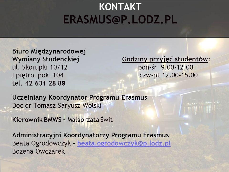 KONTAKT ERASMUS@P.LODZ.PL Biuro Międzynarodowej Wymiany Studenckiej Godziny przyjęć student ó w: ul. Skorupki 10/12 pon-śr 9.00-12.00 I piętro, pok. 1