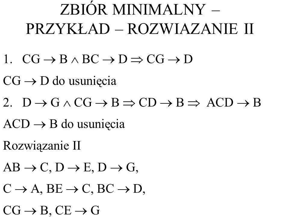 1.CG B BC D CG D CG D do usunięcia 2.D G CG B CD B ACD B ACD B do usunięcia Rozwiązanie II AB C, D E, D G, C A, BE C, BC D, CG B, CE G ZBIÓR MINIMALNY