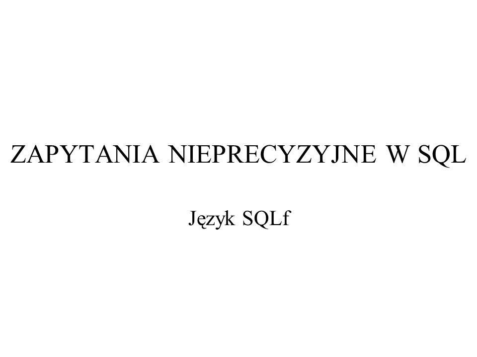 ZAPYTANIA NIEPRECYZYJNE W SQL Język SQLf